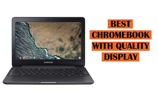 Best Chromebooks with High Quality Display, 4K and Full HD