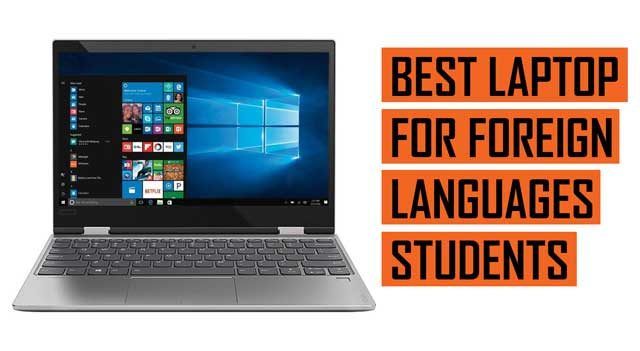 Top Best Laptop recommendations for Foreign Languages Students