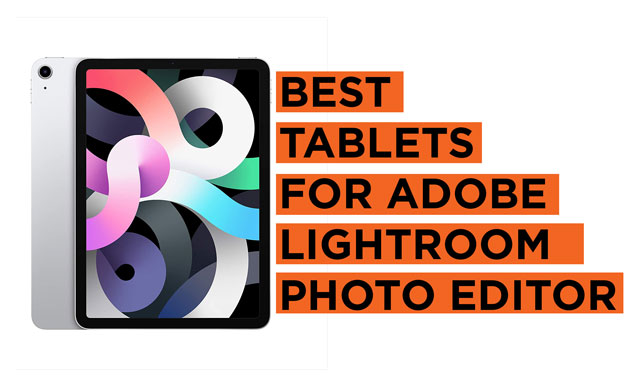 Latest Top Recommended Tablets for Adobe Lightroom Photo Editor
