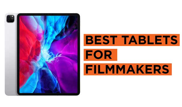 Best Tablets for Filmmakers and Video Producers
