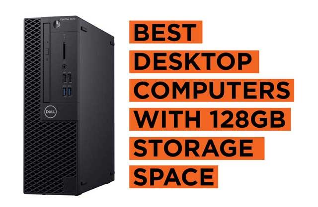 Best 128GB Storage Desktop Computers