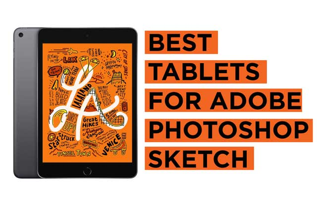 Latest Top Tablets Recommendations for Adobe Photoshop Sketch