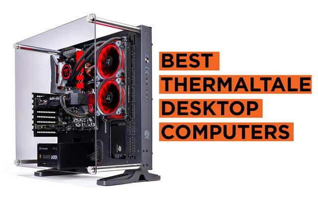 Best Thermaltake Desktop Computers