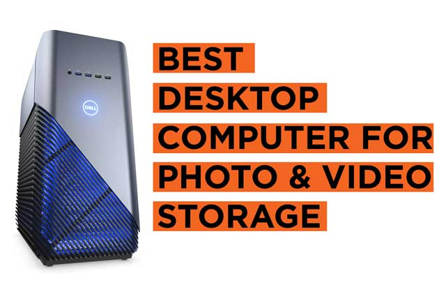 Latest Top Desktop Computer recommendations for the Video and Photo Storage Backup