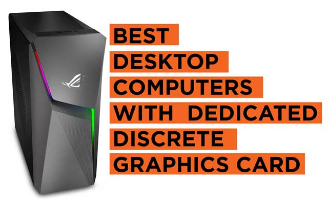 Best Desktop Computers with a Dedicated Discrete Graphics Card