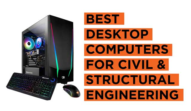 Best Desktop Computer Recommendations for Civil and Structural Engineers