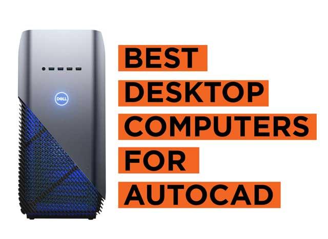 Best Desktop Computers for AutoCAD Recommendations