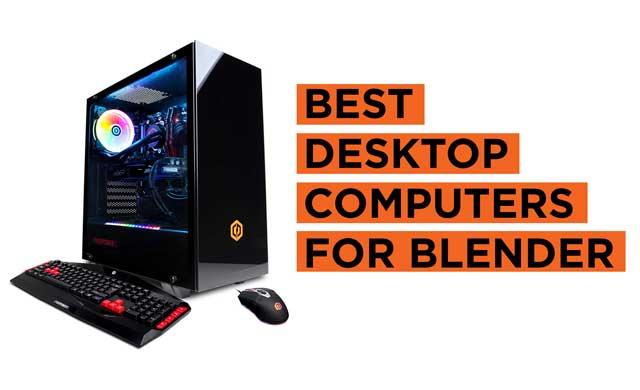 Latest Top Blender Desktop Computer Recommendations