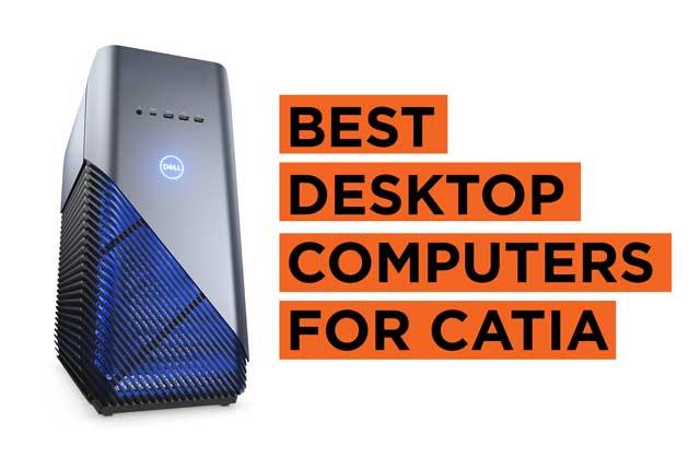 Latest Top CATIA Desktop Computer Recommendations