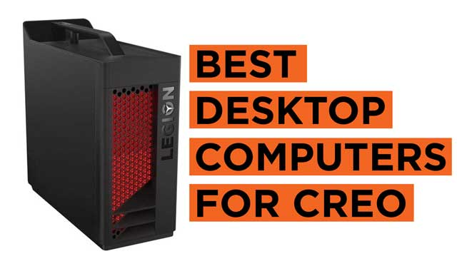 Latest Top Desktop Computers for Creo Recommendations
