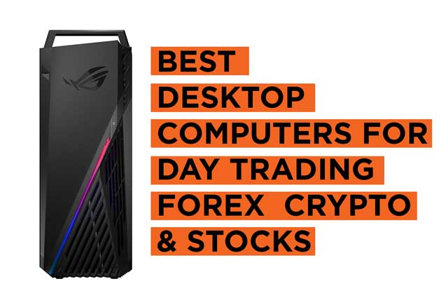 Best Desktop Computers for Day Trading Forex and Stocks