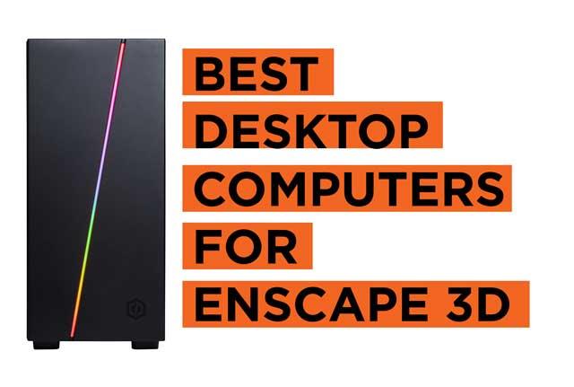 Latest Top Enscape 3D Desktop Computer Recommendations