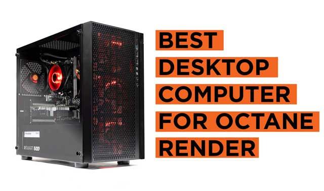 Best Desktop Computers for Octane Renderer