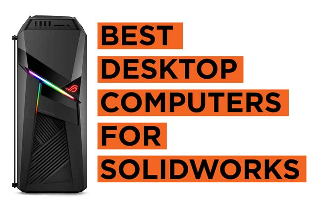 Best Desktop Computer Recommendations for Solidworks