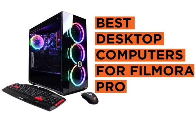 Best Desktop PCs for Filmora Pro Recommendations